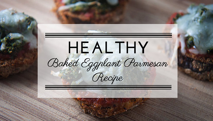 A (Somewhat) Healthy Baked Eggplant Parmesan Recipe