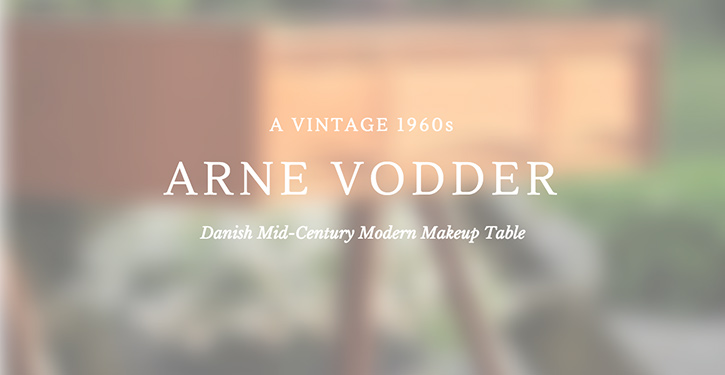 An Arne Vodder Danish Mid-Century Modern Makeup Table