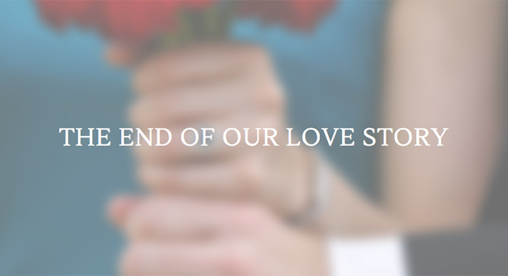 Here's where our love story ends…